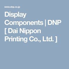 Display Components | DNP [ Dai Nippon Printing Co., Ltd. ] Information Technology, Life Science, Problem Solving, Innovation, Printing, Display, Design, Floor Space, Billboard