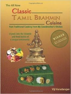 Classic Tamil Brahmin Cuisine by Viji Varadarajan. Once again, Tam Brahm cooking. What ya. When can we find new nomenclature? Focus on traditional slow cooking.
