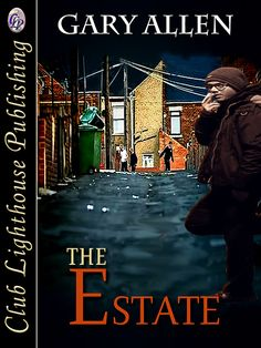 THE ESTATE by Gary Allen (Mainstream) NEW!!!  Growing-up as a teenager, on a large, working-class estate in Northern Ireland immediately after 'the troubles,' brings out the best, and the worst, of the young (anti) heroes. The Estate is a gritty tale set in a large working-class housing-estate following the peace process.  Buy here  http://www.clublighthousepublishing.com/productpage.asp?bNumb=380