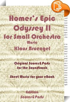 """Homer's Epic Odyssey II for Small Orchestra Music    ::  Original Musicscores (Flute, Oboe, Klarinet, Strings, Harp, Piano, Bass) of the Soundtrack """"Homer's Epic Odyssey II"""", Music by Klaus Bruengel. The label """"Scores &Parts"""" produces eBooks containing musical scores and parts. The eBooks can be effectively used on stage, with tablets or ebook readers, to read music whilst playing an Instrument. Klaus Bruengel is a professional composer and arranger, working for the label """"Scores And P..."""