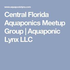 Central Florida Aquaponics Meetup Group | Aquaponic Lynx LLC