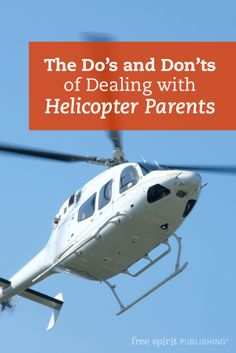 Best I Hear Helicopters Images  Helicopter Parent Parenting  The Dos And Donts Of Dealing With Helicopter Parents What Teachers Can Do