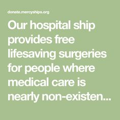 Our hospital ship provides free lifesaving surgeries for people where medical care is nearly non-existent. You can help. Learn how to volunteer or donate today. Charitable Giving, Adventure Novels, Make A Donation, Medical Care, Surgery, Ship, Learning, People, Volunteers