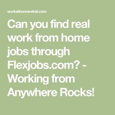 Can you find real work from home jobs through Flexjobs.com? - Working from Anywhere Rocks!