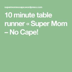 10 minute table runner « Super Mom – No Cape!