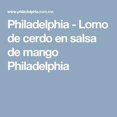 Philadelphia - Lomo de cerdo en salsa de mango Philadelphia