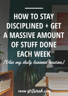 How to stay disciplined and get a massive amount of stuff done
