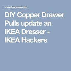 DIY Copper Drawer Pulls update an IKEA Dresser - IKEA Hackers