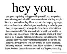 Stopping that self hate everyone has. seriously working on this.  takes effort.