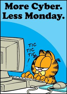 Garfield... More Cyber... Less Monday...