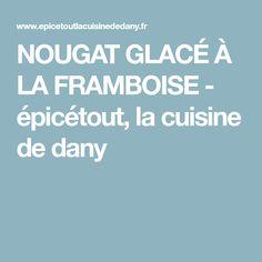NOUGAT GLACÉ À LA FRAMBOISE - épicétout, la cuisine de dany