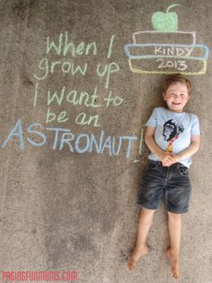 """First Day of Kindergarten - Recorded with Sidewalk Chalk! This is cute but why would you not draw """"being an astronaut""""..."""