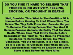 No emotion, thought, activity in death hard to believe? Think about this