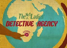 The No. 1 Ladies Detective Agency     Oh I love the music! The culture, the people of Botswana are amazing. I love my little African country! :)