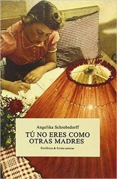 Tu No Eres Como Otras Madres de Angelika Schrobsdorff