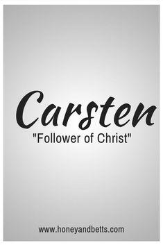 Christian baby name Carsten means follower of Christ.