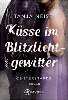 Küsse im Blitzlichtgewitter (Centerstarks) eBook: Tanja Neise: Amazon.de: Kindle-Shop
