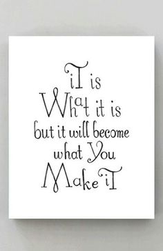 It is what it is but it will become what you make it #YouQueen #quote