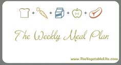 Weekly Meal Plans and Food Prep - The Vegetable Life #Vegetarian