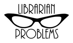Librarian Problems blog | library humor