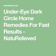 Under-Eye Dark Circle Home Remedies For Fast Results - NatuRelieved