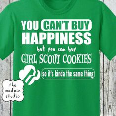 a6c54d90e Girl Scout t-shirt on Etsy. You Can't Buy Happiness but you can buy Girl  Scout Cookies so it's kinda the same thing.