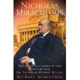 Nicholas Miraculous: The Amazing Career of the Redoubtable Dr. Nicholas Murray Butler (Hardcover)By Michael Rosenthal