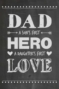 LOVE the Father's Day quote free printable! Dad - A Son's First Hero, A Daughter's First Love. Free Father's Day chalkboard printable.
