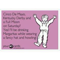cinco de mayo, kentucky derby, and a full moon?