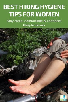 Looking for the best hiking hygiene tips as a female hiker? We all want to feel clean, comfortable and confident during a hike, and here's how to achieve those 3 C's.