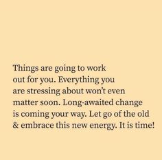 Change Is Coming, New Energy, Chakra Healing, Going To Work, Letting Go, Everything, Stress, Let It Be, Workout