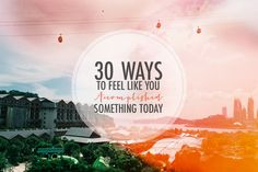 30 Ways to Feel Like You Accomplished Something Today [via The Nectar Collective]