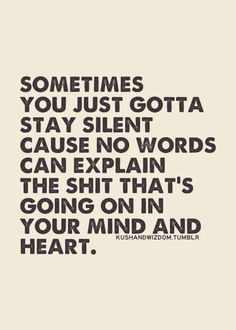 It's either stay silent or ramble on trying to explain it, even though you can never quite find the words you need. Now Quotes, Quotes Thoughts, Life Quotes Love, Quotes To Live By, Funny Quotes, Depressing Quotes, Quote Life, Humor Quotes, Keep Quiet Quotes