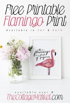 Here's a Free Printable Flamingo Print for all of our oh so unique and fabulous readers! Keep being a Flamingo in a flock of pigeons. Be your fabulous self! We are offering this fun Free Printable in two sizes, 8X10 and 5X7…just come on in …click…save as and print! . . 5×7 … 8×10 . …