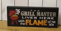 The GRILL MASTER lives here/with the FLAME by WorldsSweetestSigns
