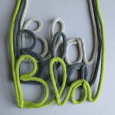 "Not so into the ""bla's"", but a great use for i-cord: putting wire into it and spelling something."