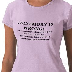 http://wp.patheos.com.s3.amazonaws.com/blogs/friendlyatheist/files/2010/01/polyamory_is_wrong_tshirt-p235838933475364492cxkc_800.jpg