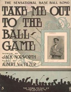 The classic song that we all sing at the seventh inning stretch ~ 'Take Me Out to the Ball Game' by Jack Norworth