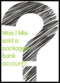 Were you missold a package bank account? This is well worth checking out