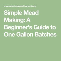 Simple Mead Making: A Beginner's Guide to One Gallon Batches