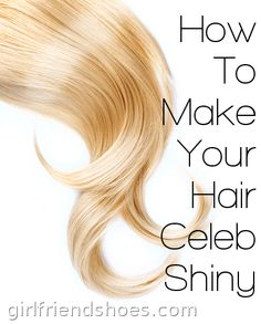 Celebrity Shiny Hair- How DO they Do It? | Girlfriends Are Like Shoes