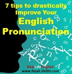 7 Tips to Drastically Improve Your Pronunciation in English