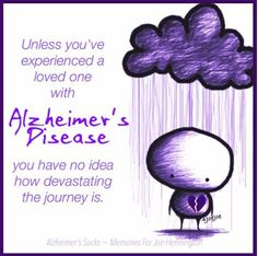 Unless you've experienced a loved one with Alzheimer's ...
