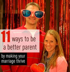 11 ways to be a better parent by making your marriage thrive.
