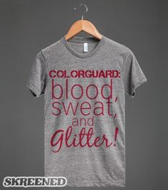 Colorguard: Blood, Sweat, and Glitter! - Ctyler - Skreened T-shirts, Organic Shirts, Hoodies, Kids Tees, Baby One-Pieces and Tote Bags