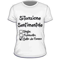 Maglietta personalizzata Situazione sentimentale single fidanzato bello de nonna