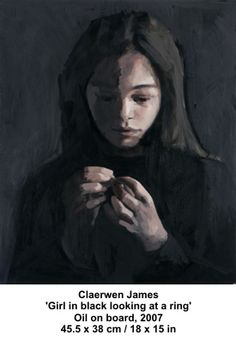 artwork: Claerwen James - 'Girl in black looking at a ring' Oil on board, 2007 x 38 cm / 18 x 15 in Portrait Inspiration, Painting Inspiration, Face Art, Art Faces, Portrait Art, Portraits, Figure Painting, Painting People, Figurative Art