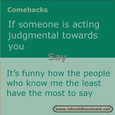 If someone is being judgmental, shut them up with this polite #comeback.Check out our top ten comebacks that aren't mean.
