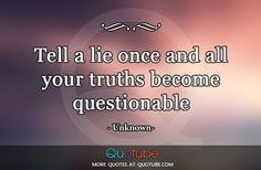 Tell a lie once and all your truths become questionable   Quotube.com – Quotes About Life