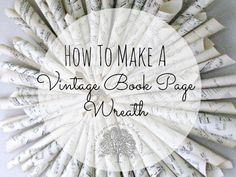 How to make your own vintage book page wreath